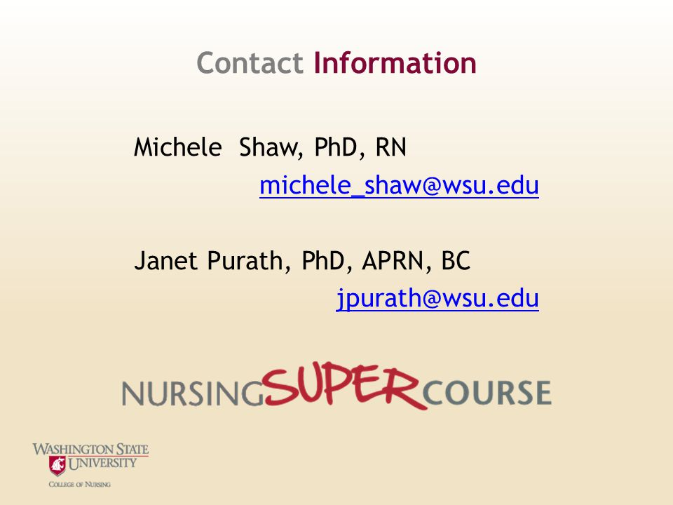 Michele Shaw, PhD, RN michele_shaw@wsu.edu Janet Purath, PhD, APRN, BC jpurath@wsu.edu Contact Information