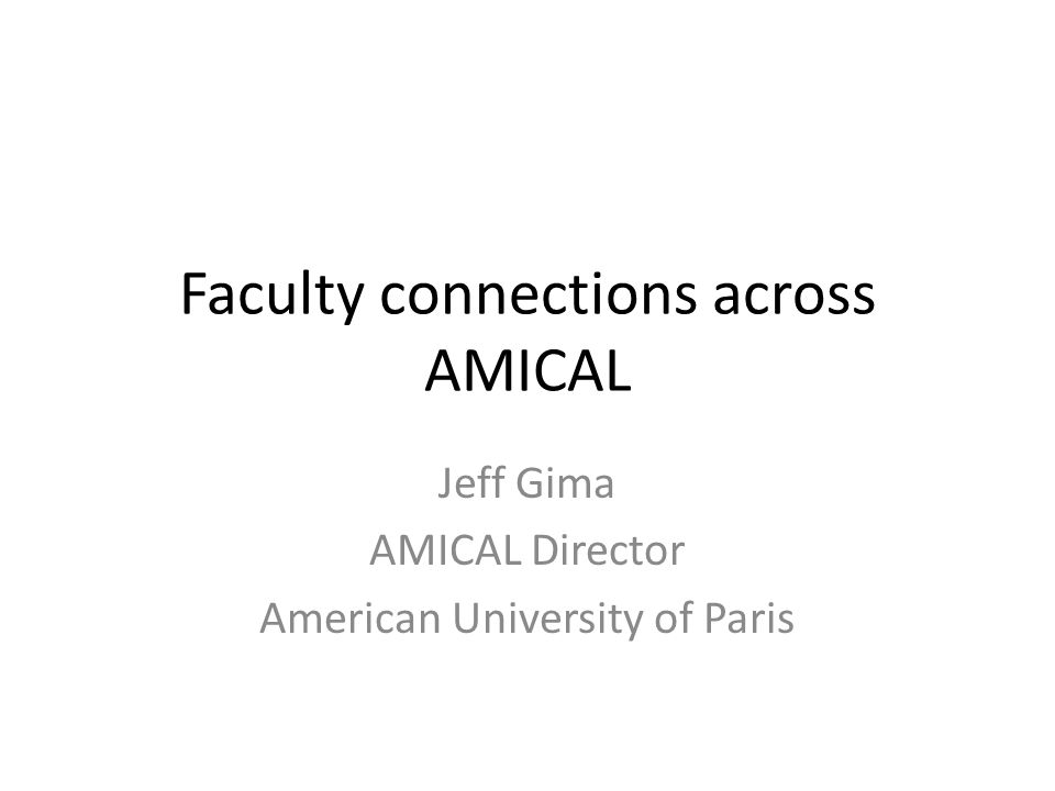 Faculty connections across AMICAL Jeff Gima AMICAL Director American University of Paris