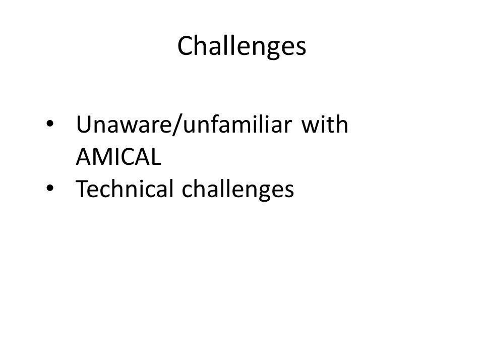 Challenges Unaware/unfamiliar with AMICAL Technical challenges