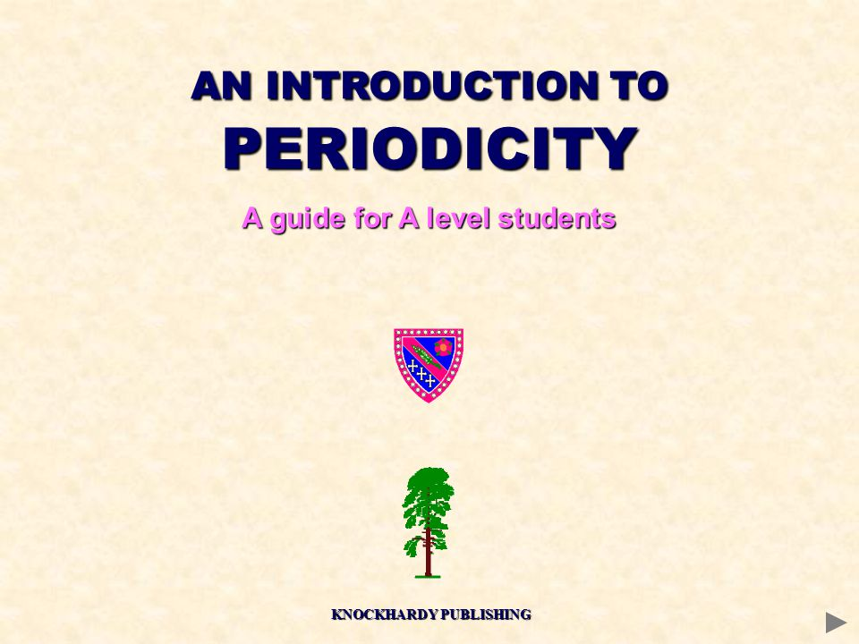 AN INTRODUCTION TO PERIODICITY A guide for A level students KNOCKHARDY PUBLISHING