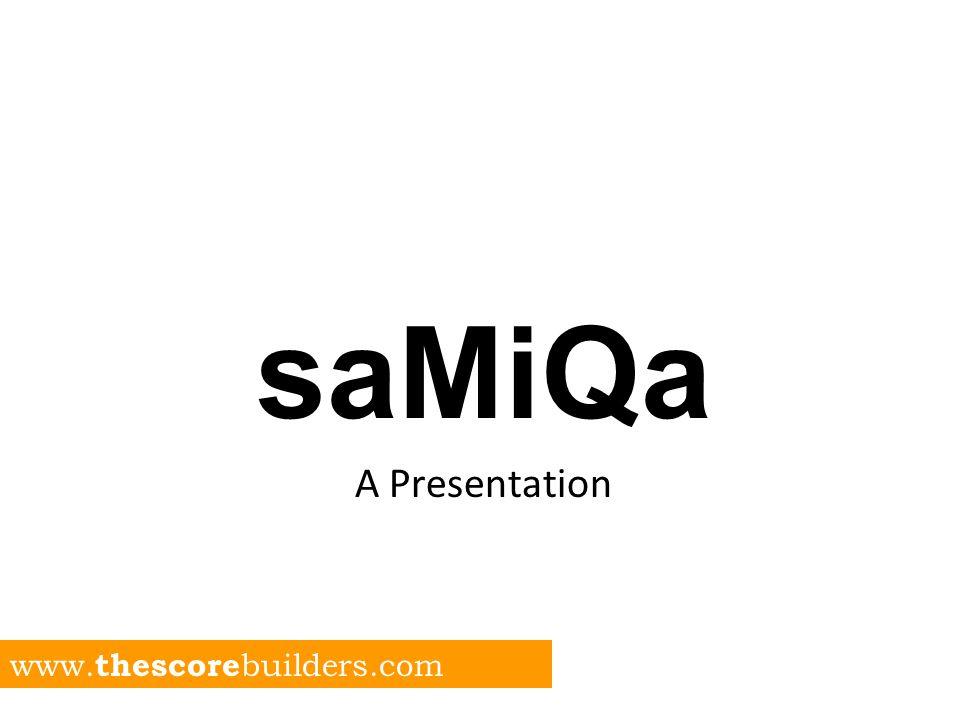 saMiQa A Presentation www. thescore builders.com