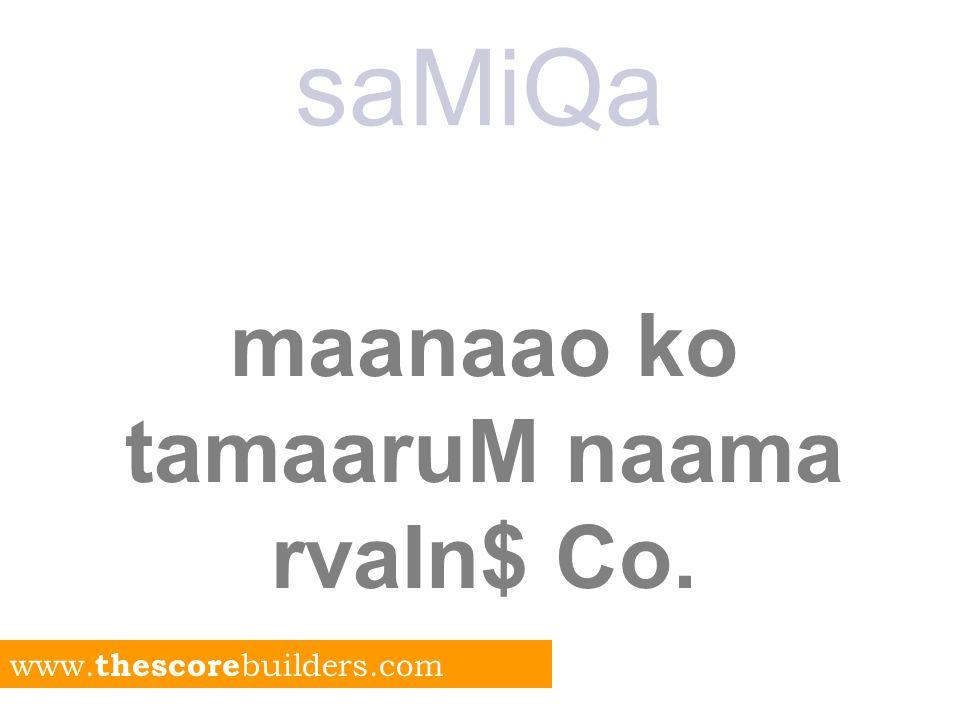 saMiQa maanaao ko tamaaruM naama rvaIn$ Co. www. thescore builders.com