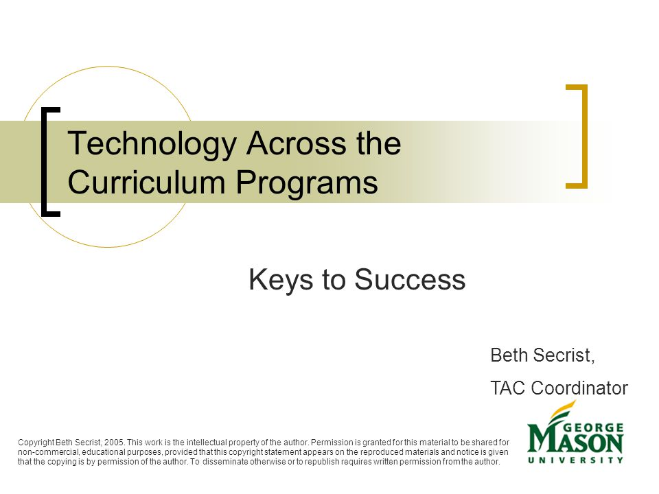 Technology Across the Curriculum Programs Keys to Success Beth Secrist, TAC Coordinator Copyright Beth Secrist, 2005.