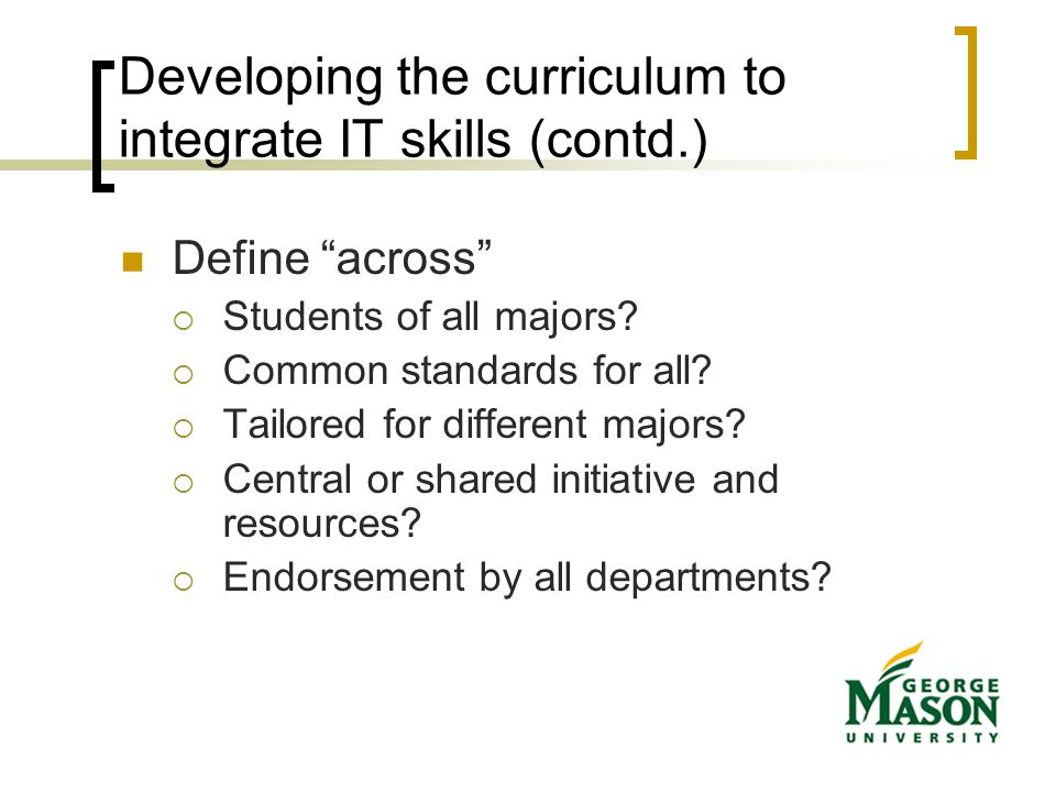 Developing the curriculum to integrate IT skills (contd.) Define across  Students of all majors.