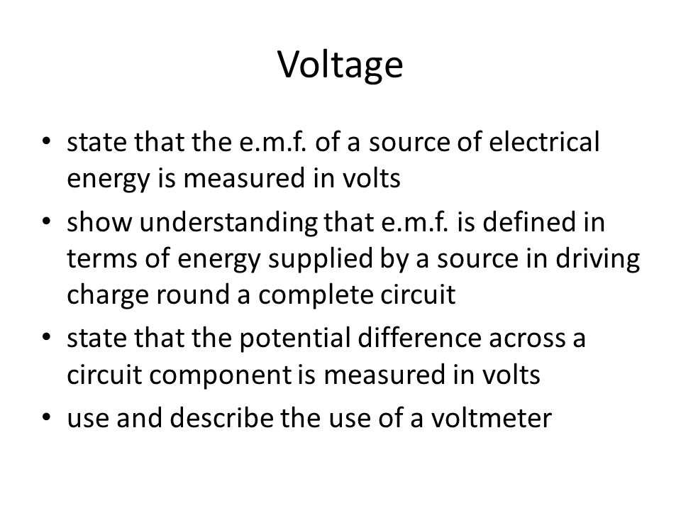 Voltage state that the e.m.f. of a source of electrical energy is measured in volts show understanding that e.m.f. is defined in terms of energy suppl