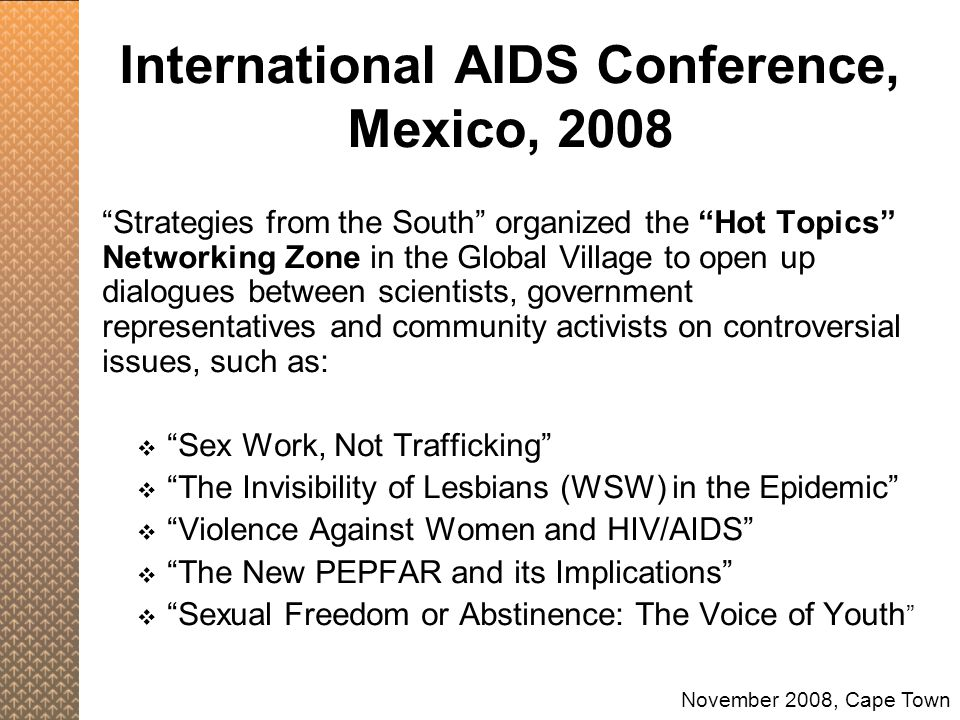 "International AIDS Conference, Mexico, 2008 ""Strategies from the South"" organized the ""Hot Topics"" Networking Zone in the Global Village to open up di"