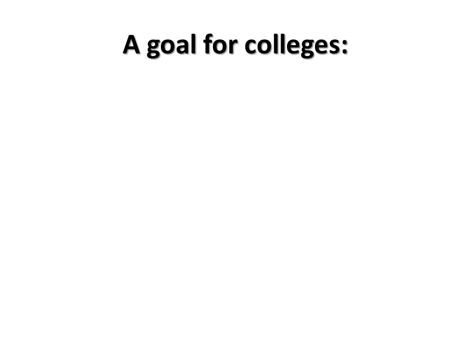 A goal for colleges: