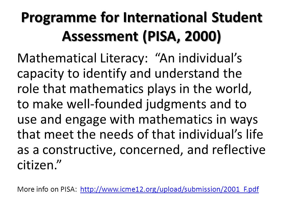 "Programme for International Student Assessment (PISA, 2000) Mathematical Literacy: ""An individual's capacity to identify and understand the role that"