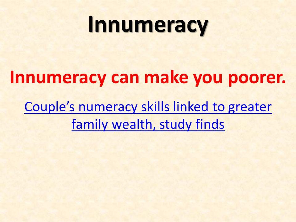 Innumeracy Innumeracy can make you unhealthier.