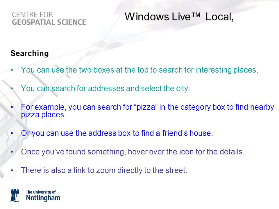 Windows Live™ Local, Searching You can use the two boxes at the top to search for interesting places.