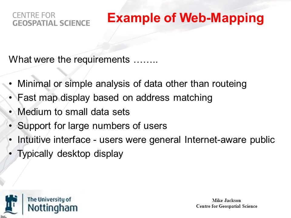 Mike Jackson Centre for Geospatial Science Example of Web-Mapping What were the requirements ……..