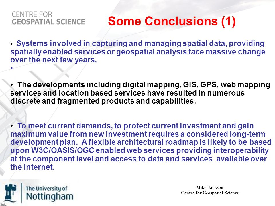 Some Conclusions (1) Systems involved in capturing and managing spatial data, providing spatially enabled services or geospatial analysis face massive change over the next few years.