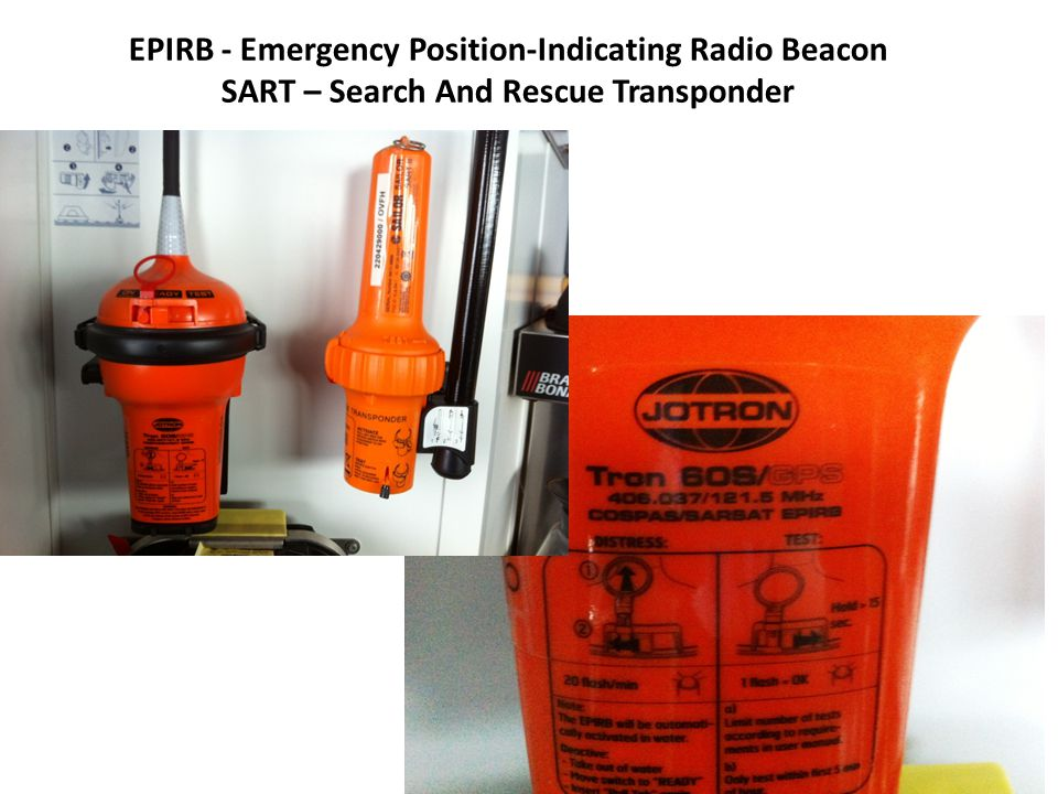 EPIRB - Emergency Position-Indicating Radio Beacon SART – Search And Rescue Transponder