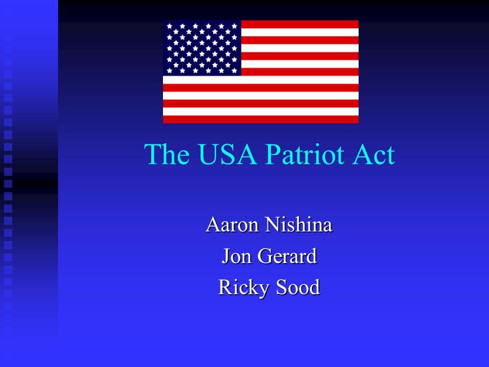 The USA Patriot Act Aaron Nishina Jon Gerard Ricky Sood