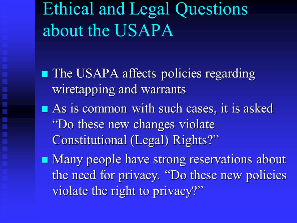 Ethical and Legal Questions about the USAPA The USAPA affects policies regarding wiretapping and warrants The USAPA affects policies regarding wiretap