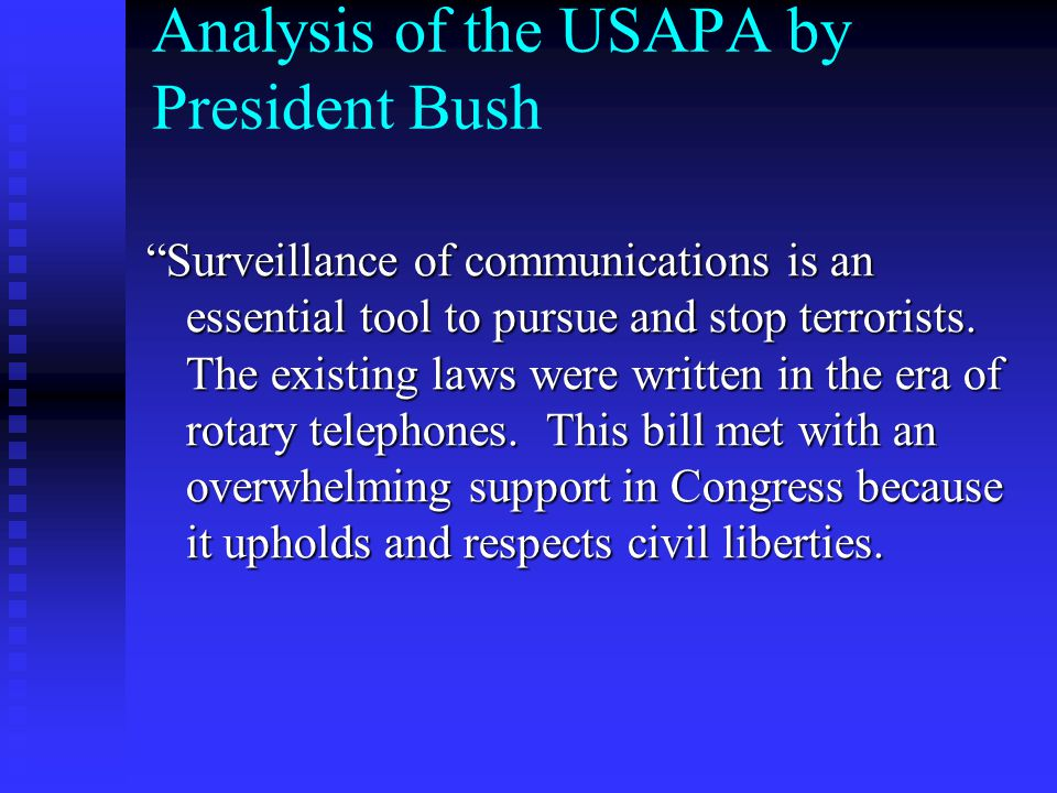 """Analysis of the USAPA by President Bush """"Surveillance of communications is an essential tool to pursue and stop terrorists. The existing laws were wri"""