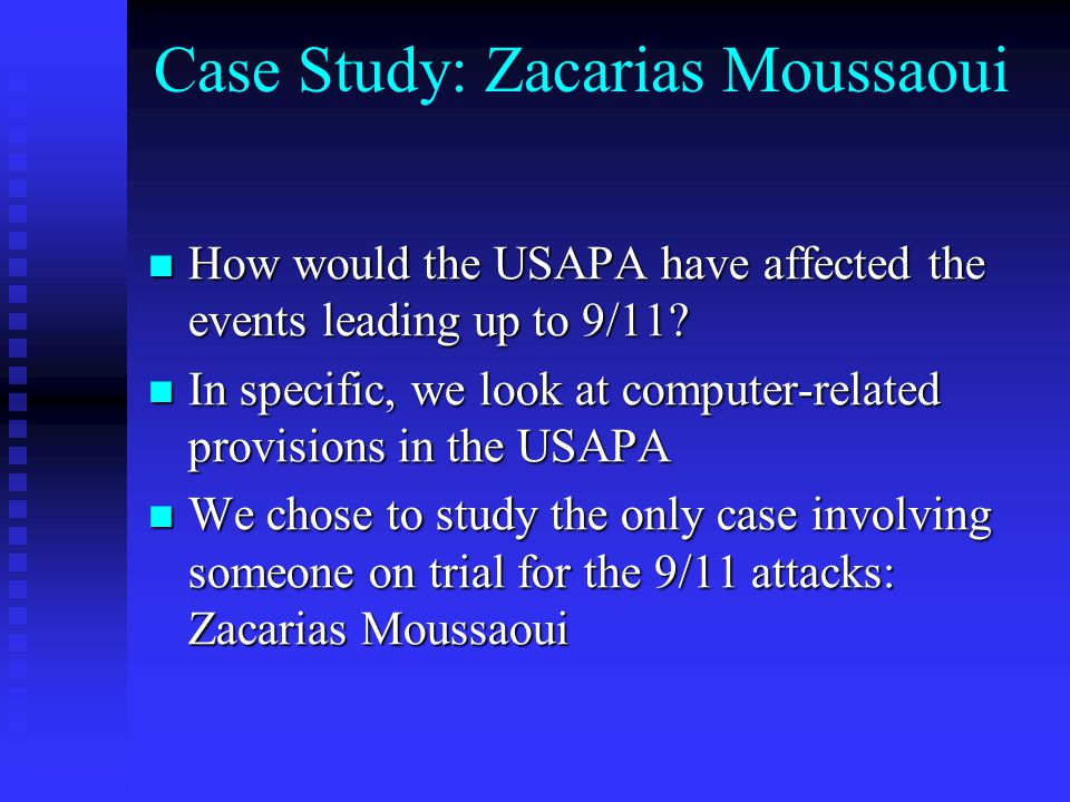 Case Study: Zacarias Moussaoui How would the USAPA have affected the events leading up to 9/11? How would the USAPA have affected the events leading u