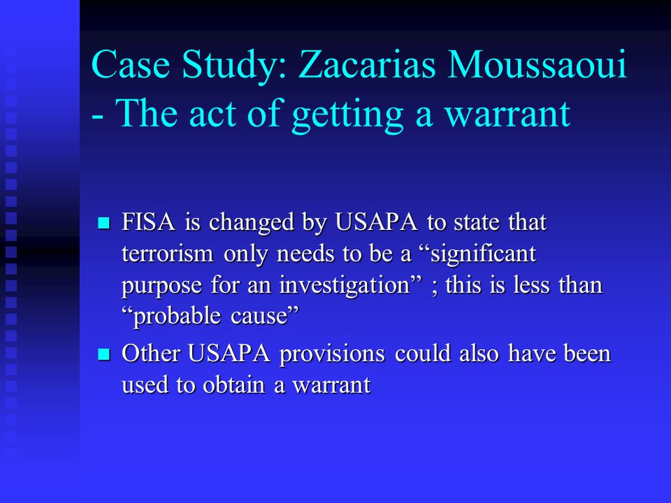 """Case Study: Zacarias Moussaoui - The act of getting a warrant FISA is changed by USAPA to state that terrorism only needs to be a """"significant purpose"""