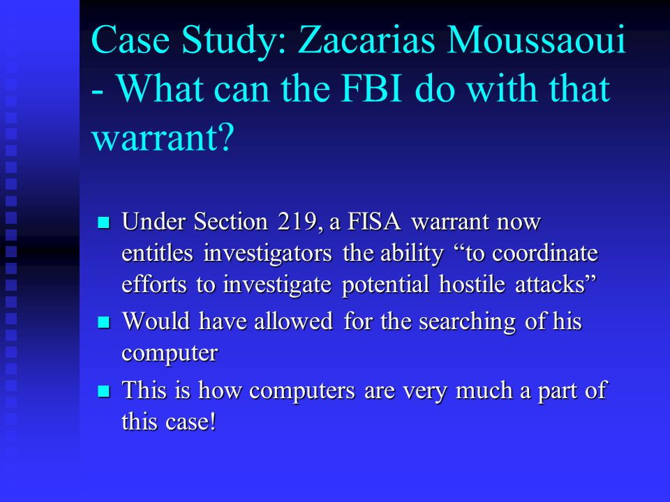 """Case Study: Zacarias Moussaoui - What can the FBI do with that warrant? Under Section 219, a FISA warrant now entitles investigators the ability """"to c"""