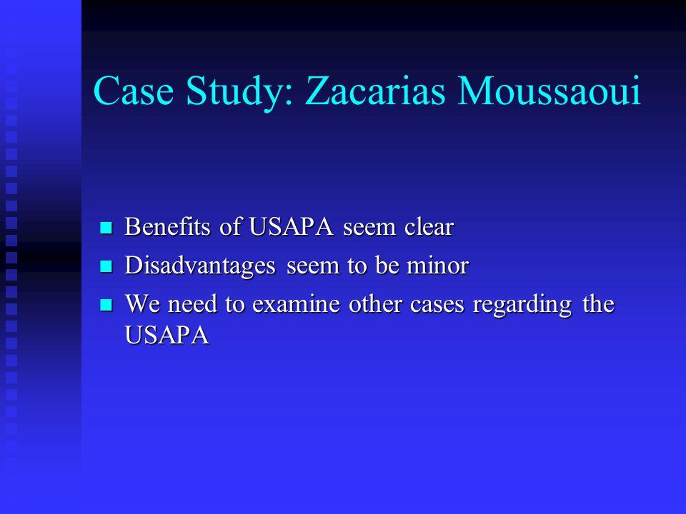 Case Study: Zacarias Moussaoui Benefits of USAPA seem clear Benefits of USAPA seem clear Disadvantages seem to be minor Disadvantages seem to be minor