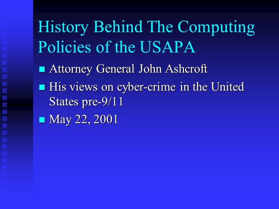 History Behind The Computing Policies of the USAPA Attorney General John Ashcroft Attorney General John Ashcroft His views on cyber-crime in the Unite