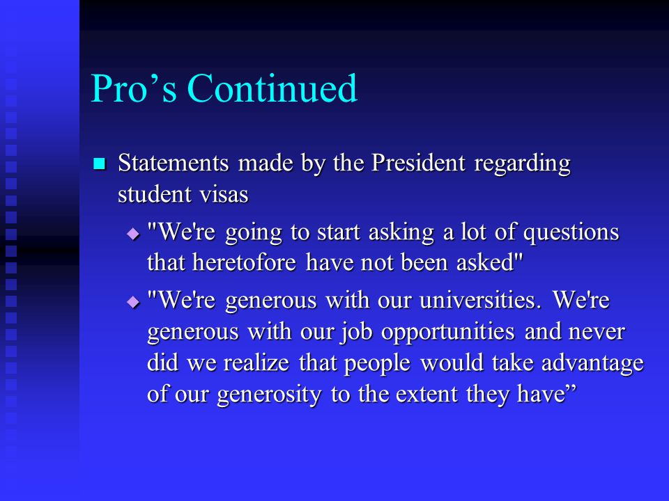 Pro's Continued Statements made by the President regarding student visas Statements made by the President regarding student visas 