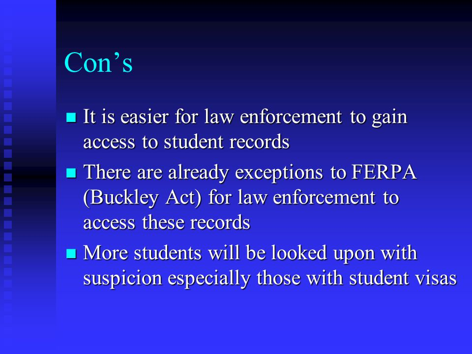 Con's It is easier for law enforcement to gain access to student records It is easier for law enforcement to gain access to student records There are