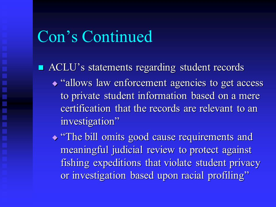 """Con's Continued ACLU's statements regarding student records ACLU's statements regarding student records  """"allows law enforcement agencies to get acce"""