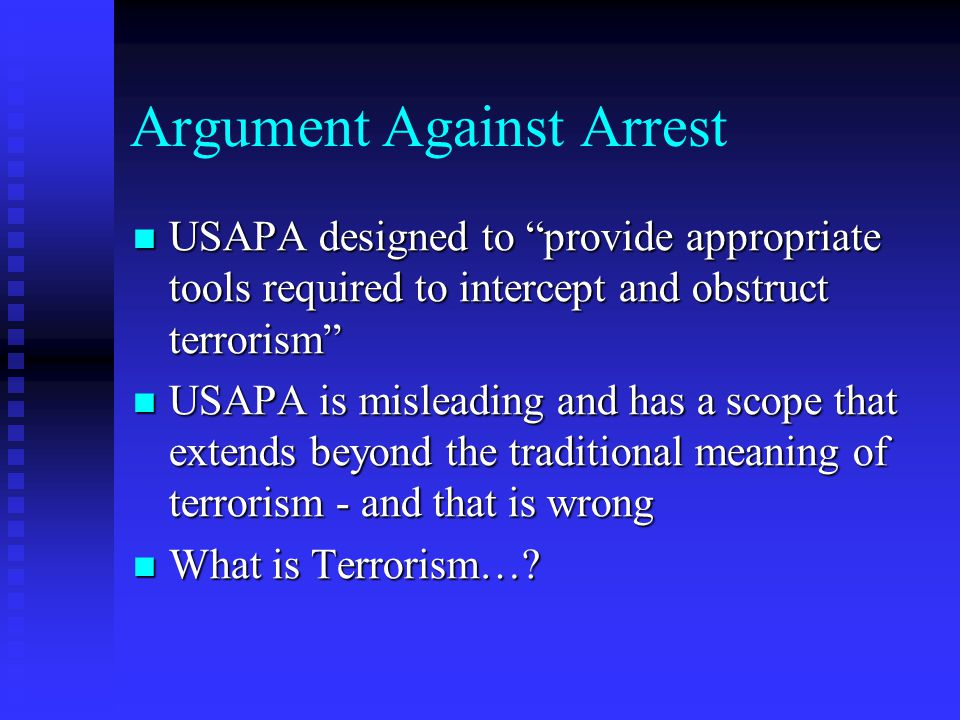 """Argument Against Arrest USAPA designed to """"provide appropriate tools required to intercept and obstruct terrorism"""" USAPA designed to """"provide appropri"""