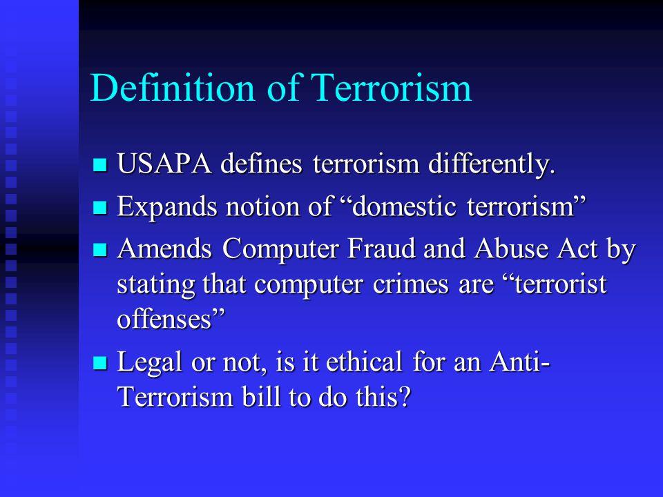 "Definition of Terrorism USAPA defines terrorism differently. USAPA defines terrorism differently. Expands notion of ""domestic terrorism"" Expands notio"