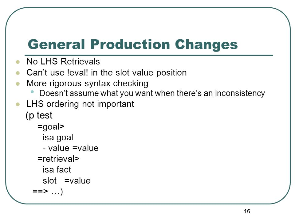 16 General Production Changes No LHS Retrievals Can't use !eval.