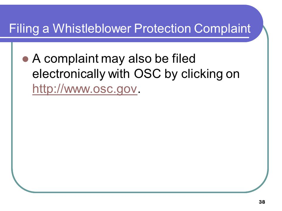 38 Filing a Whistleblower Protection Complaint A complaint may also be filed electronically with OSC by clicking on http://www.osc.gov.