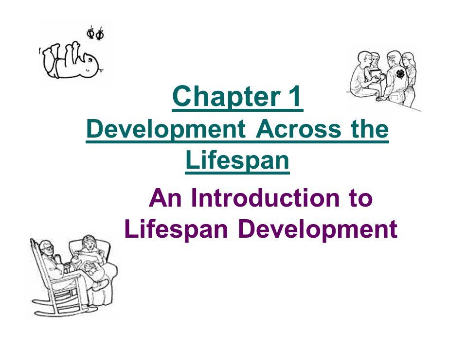 Chapter 1 Development Across the Lifespan An Introduction to Lifespan Development