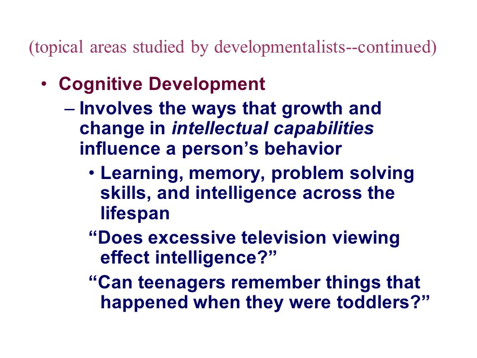 (topical areas studied by developmentalists--continued) Personality Development –Involves the ways that the enduring characteristics that differentiate one person from another change over the life span Interactions with others, social relationships, individual qualities When does a sense of gender develop and does it change across the lifespan?
