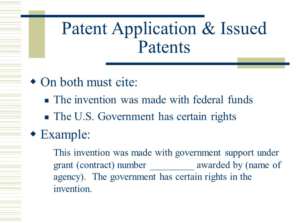 Patent Application & Issued Patents  On both must cite: The invention was made with federal funds The U.S. Government has certain rights  Example: T