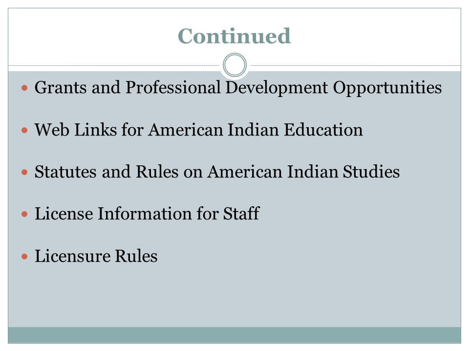 Continued Grants and Professional Development Opportunities Web Links for American Indian Education Statutes and Rules on American Indian Studies License Information for Staff Licensure Rules