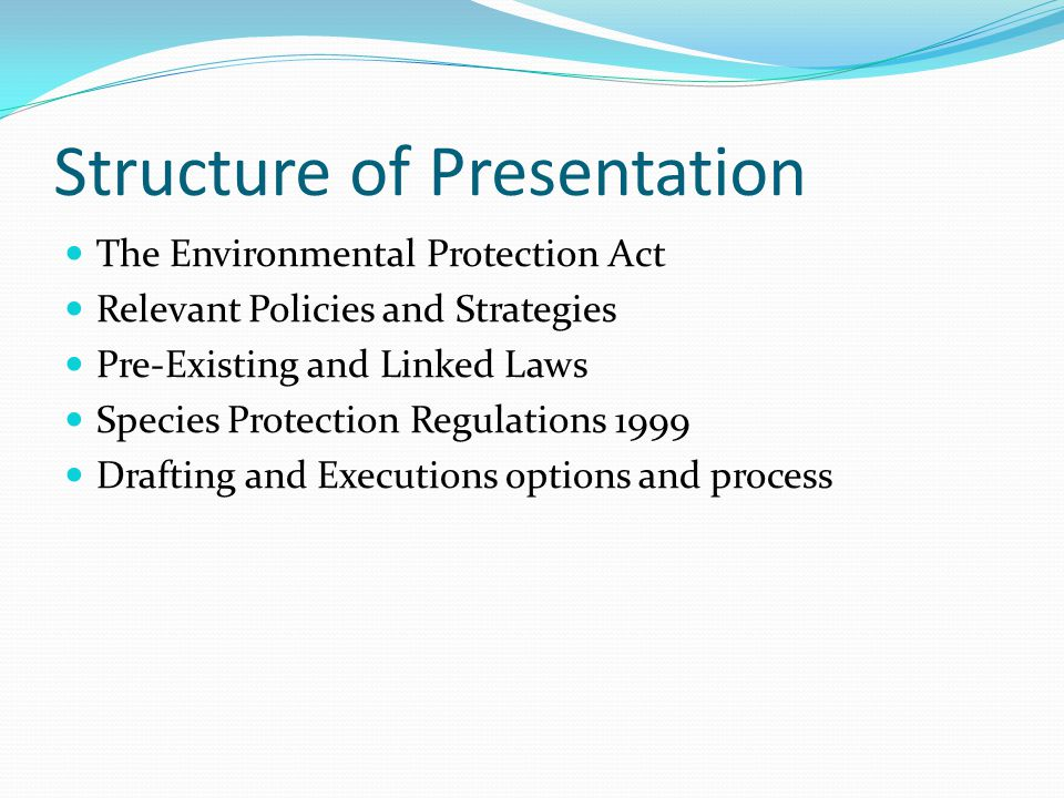 Structure of Presentation The Environmental Protection Act Relevant Policies and Strategies Pre-Existing and Linked Laws Species Protection Regulation