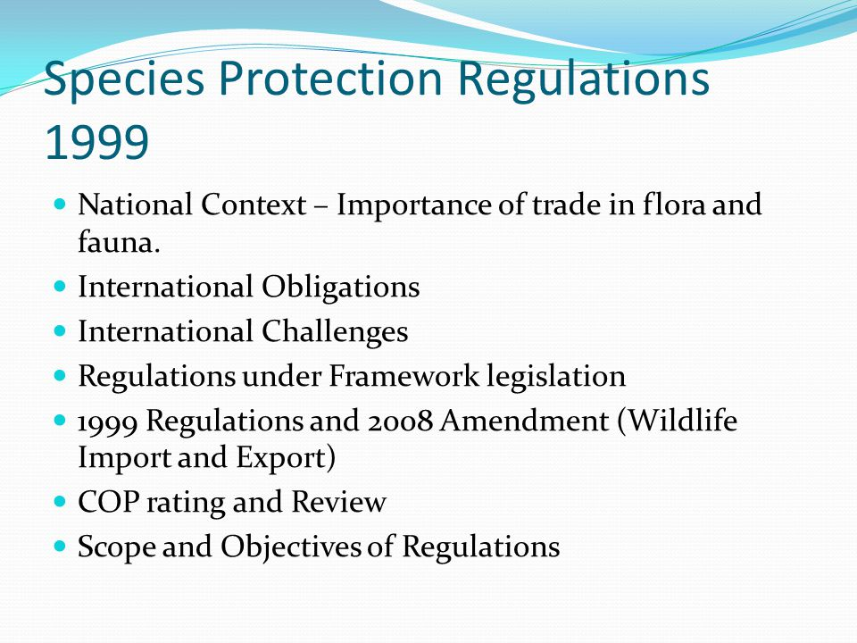 Species Protection Regulations 1999 National Context – Importance of trade in flora and fauna. International Obligations International Challenges Regu