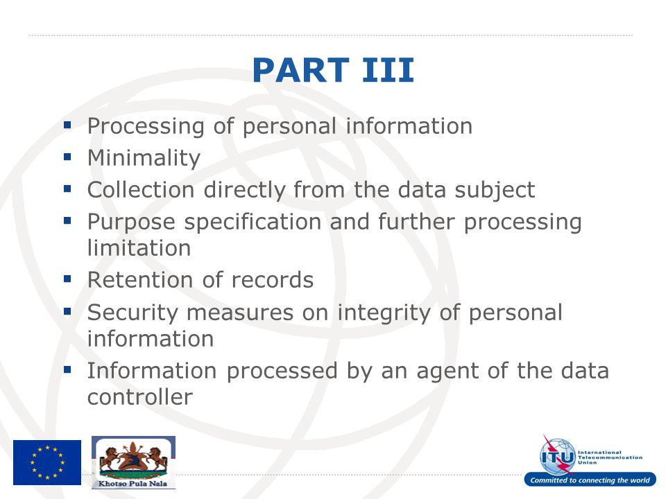 PART III  Processing of personal information  Minimality  Collection directly from the data subject  Purpose specification and further processing