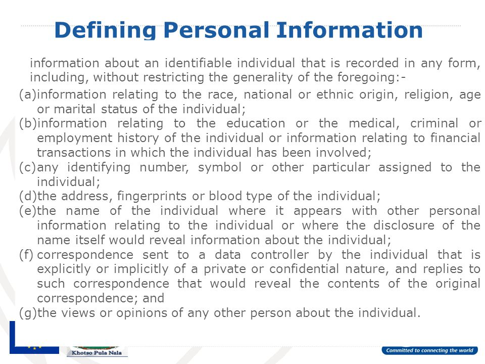 Defining Personal Information information about an identifiable individual that is recorded in any form, including, without restricting the generality