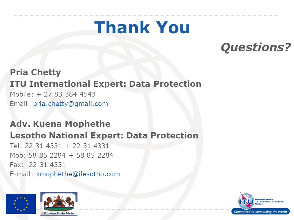Thank You Questions? Pria Chetty ITU International Expert: Data Protection Mobile: + 27 83 384 4543 Email: pria.chetty@gmail.compria.chetty@gmail.com