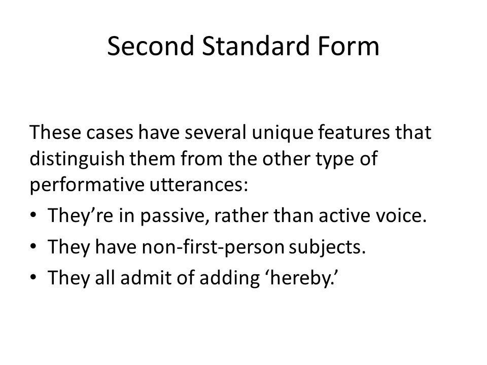 Second Standard Form These cases have several unique features that distinguish them from the other type of performative utterances: They're in passive