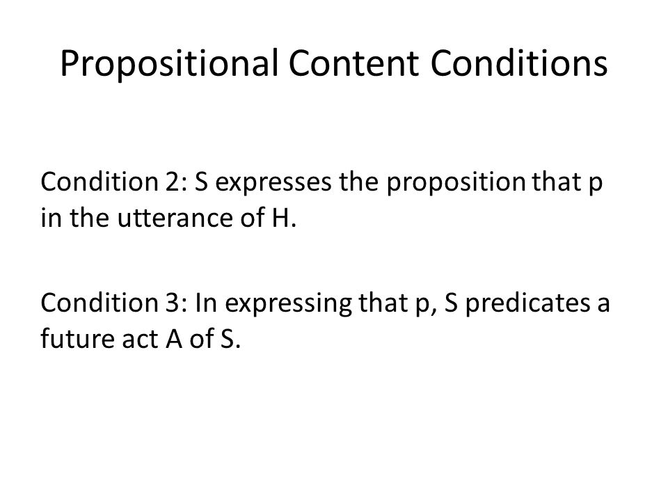 Propositional Content Conditions Condition 2: S expresses the proposition that p in the utterance of H. Condition 3: In expressing that p, S predicate