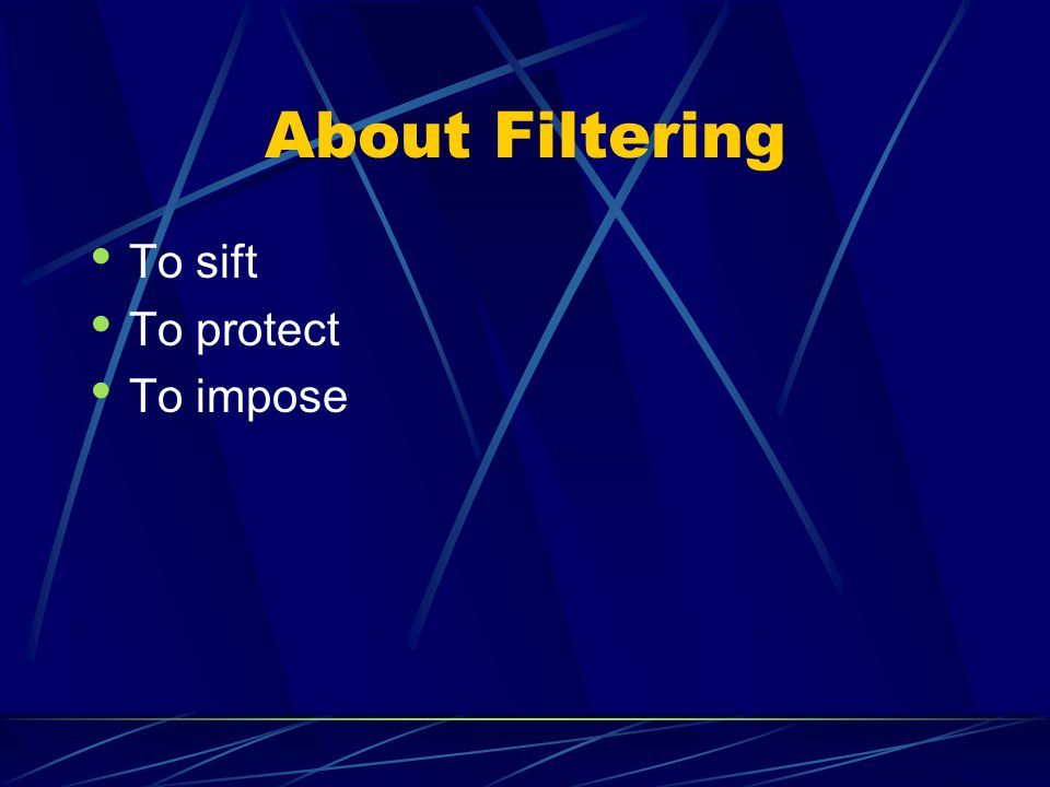 About Filtering To sift To protect To impose