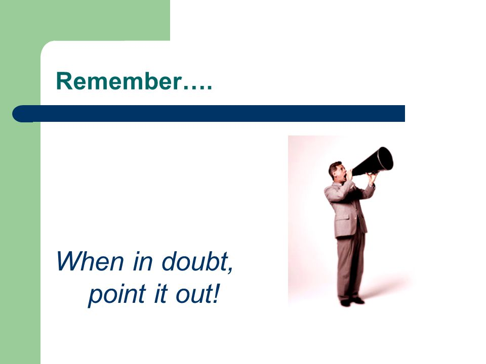 Remember…. When in doubt, point it out!