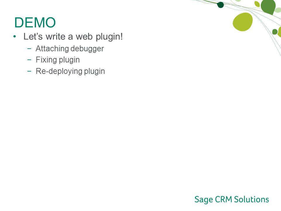 DEMO Let's write a web plugin! −Attaching debugger −Fixing plugin −Re-deploying plugin