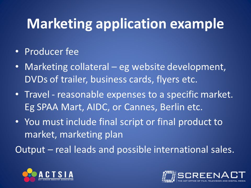 Marketing application example Producer fee Marketing collateral – eg website development, DVDs of trailer, business cards, flyers etc.