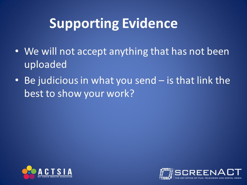Supporting Evidence We will not accept anything that has not been uploaded Be judicious in what you send – is that link the best to show your work
