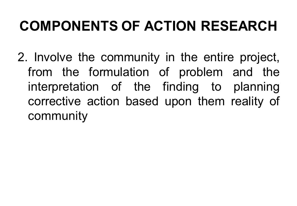 2. Involve the community in the entire project, from the formulation of problem and the interpretation of the finding to planning corrective action ba