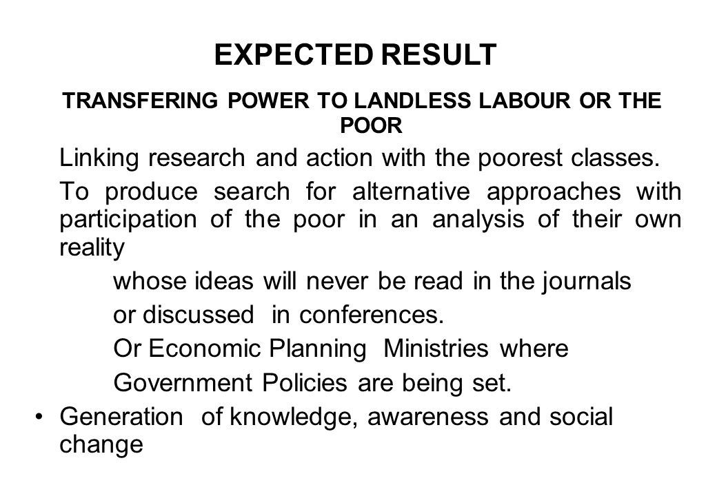 TRANSFERING POWER TO LANDLESS LABOUR OR THE POOR Linking research and action with the poorest classes.